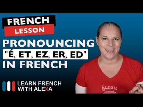 """How to pronounce """"É, ET, EZ, ER & ED""""  in French"""