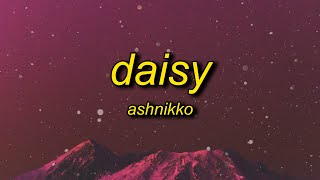 Ashnikko - Daisy (Lyrics) | i wanna see your cheeks glow red, red, red