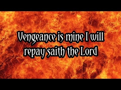 Vengeance Is Mine, I Will Repay, Saith The Lord