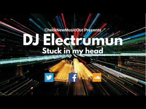 DJ Electrumun  - stuck in my head