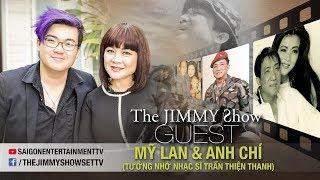 The Jimmy Show | Mỹ Lan & Anh Chí (Tưởng Nhớ NS Trần Thiện Thanh)