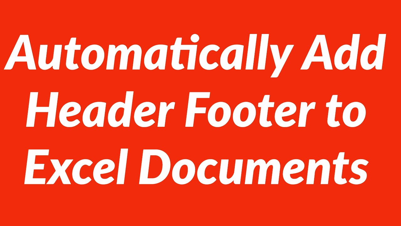 Automatically Add Header Footer To Excel Documents Using