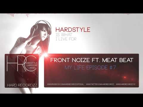 Front Noize ft. Meat Beat - My Life Episode #7 |HD;HQ|