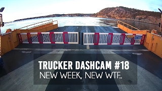Trucker Dashcam #18 New week, new WTF