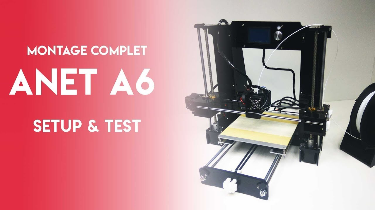 ANET A6: MONTAGE COMPLET | SETUP & TEST