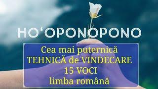 Meditatia Ho'oponopono | 15 voci in limba romana | cea mai puternica tehnică de vindecare