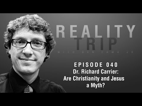 Dr. Richard Carrier: Is Christianity and Jesus a Myth? | Reality Trip EP040 #Podcast