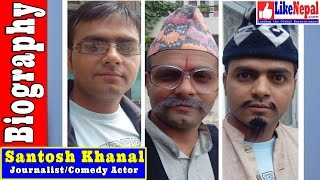 Santosh Khanal -  Nepali Journalist/Comedy Actor Biography Video