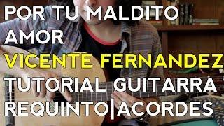 Por Tu Maldito Amor - Vicente Fernandez - Tutorial - Guitarra - Requinto - Acordes