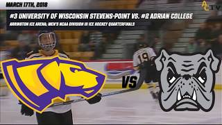 3/17/2018 NCAA Division III Hockey Quarterfinals: Wisconsin Stevens-Point vs. Adrian College