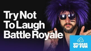Try Not To Laugh: Battle Royale Uploads of Fun