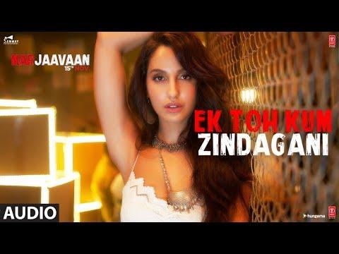 Full Audio: Ek Toh Kum Zindagani | Marjaavaan | Nora Fatehi | Tanishk B, Neha K, Yash N