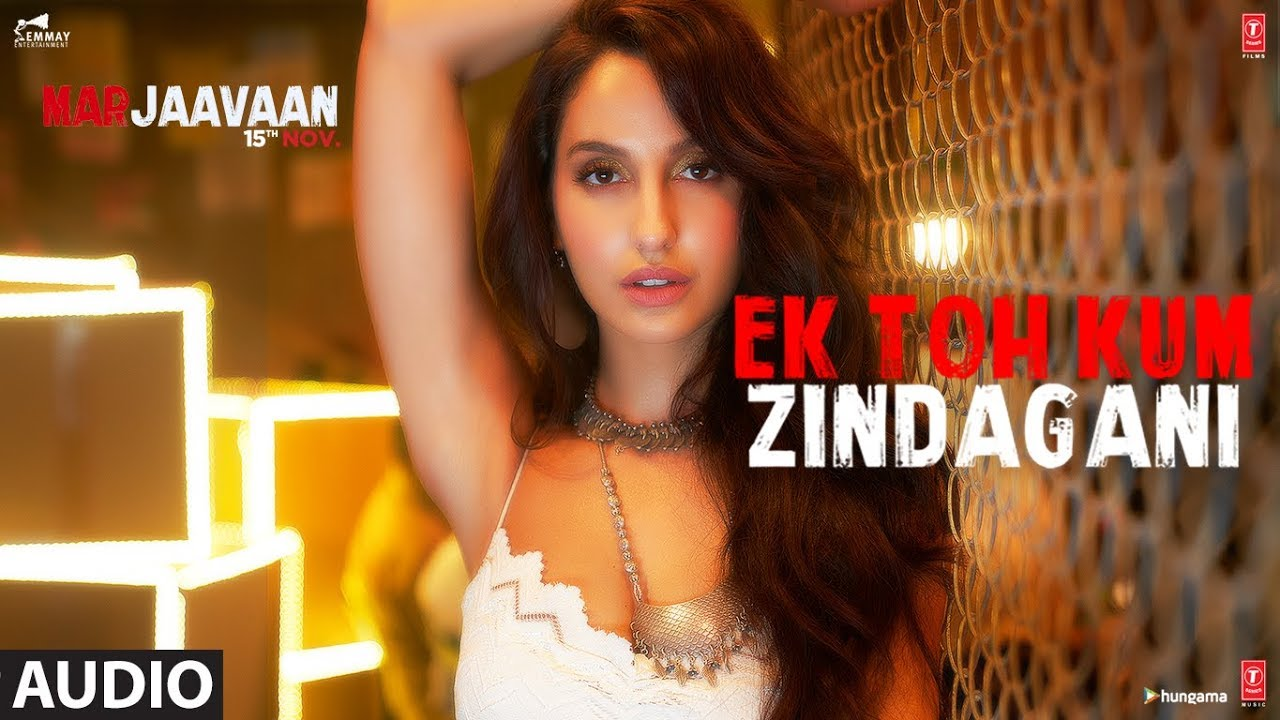 Full Audio Ek Toh Kum Zindagani Marjaavaan Nora Fatehi Tanishk B Neha K Yash N Youtube