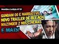 Trailer de Bleach, Mazinger no cinema, novos Gundams e + | WeekBox nº59