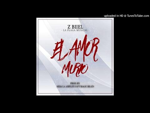 Z-Biiel La Plaga - El Amor Murio (Prod.by Seba & Magic Beats)