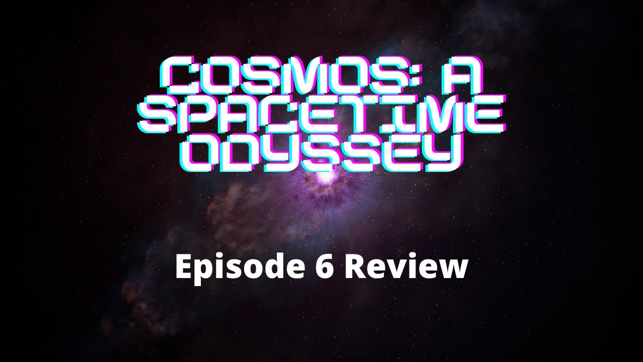 Download Cosmos Episode 6 Review
