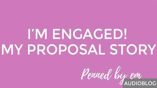 Audioblog - I'm Engaged! My Proposal Story