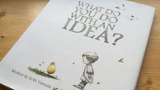 what do you do with an idea? by kobi yamada read aloud childrens book