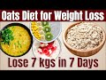 Oats Diet For Weight Loss - 1000 Calorie Diet Plan | How To Lose Weight Fast 7kgs In 7 Days