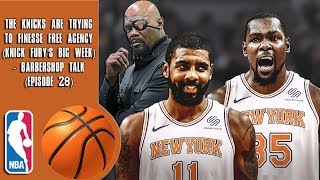 The Knicks Are Trying To Finesse Free Agency (Knick Fury's Big Week) - Barbershop talk (Episode 28)