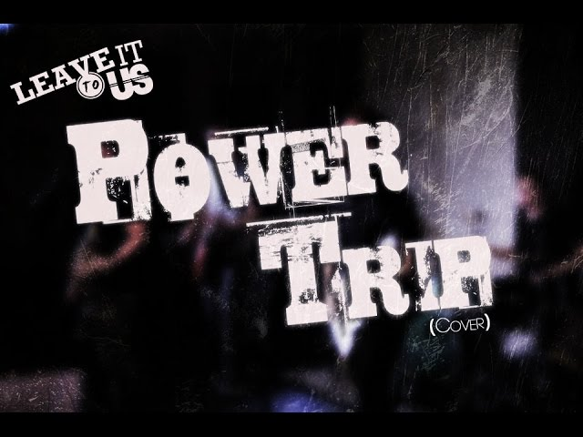 Leave It To Us - Power Trip (Cover)