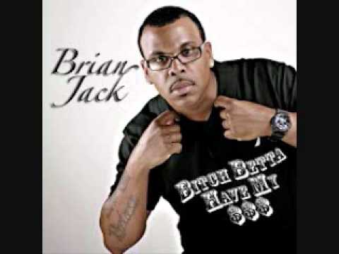 B*tch Betta Have My Money- Brian Jack