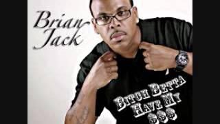B*tch Betta Have My Money- Brian Jack