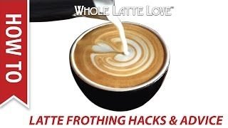 Frothing Milk for a Latte: Hacks and Advice