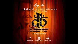 Cheb Mami - Mon coeur est au pays des merveilles (DJ DVIB Remix)
