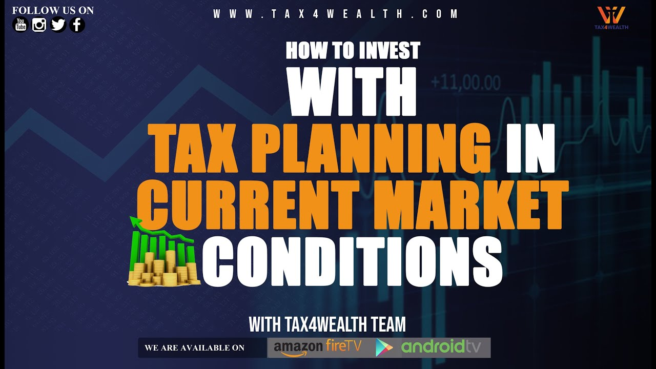 How to Invest with Tax Planning in Current Market Conditions