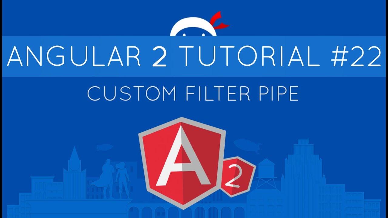 Angular 2 Tutorial #22 - Custom Filter Pipe