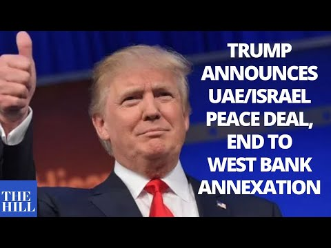 JUST IN: Trump Announces UAE/Israel Peace Deal, End To West Bank Annexation