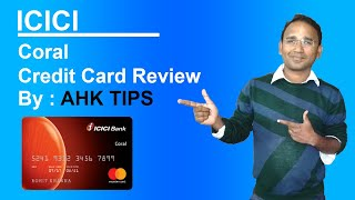 ICICI CORAL CREDIT CARD REVIEW BY AHK TIPS