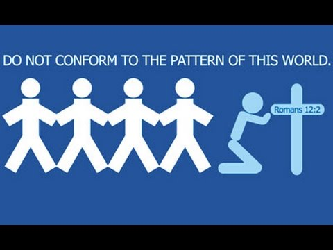 Do Not Conform To The Pattern Of This World!