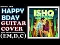 HAPPY BIRTHDAY SONG GUITAR COVER|ISHQ FOREVER|NAKASH AZIZ|EASY CHORDS EM,D,C|