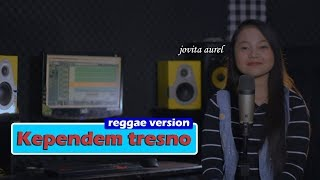 KEPENDEM TRESNO - Reggae Version - Jovita Aurel cover