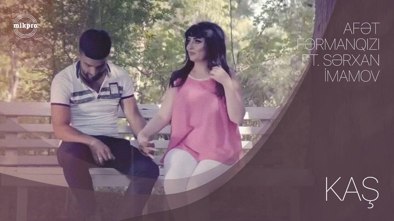 Afet Fermanqizi Feat Serxan Imamov Kas Official Youtube