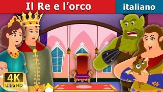 Il Re e l'orco |  The King and the Ogre Story in Italian | Storie Per Bambini | Fiabe Italiane