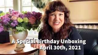 A Special Birthday Unboxing | Apr 30th, 2021