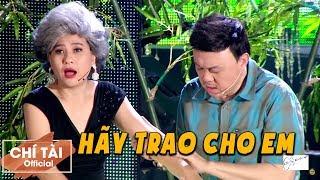 Hài 2019 Hãy Trao Cho Em - Chí Tài, Hoài Linh, Trường Giang, Cát Phượng, Long Đẹp Trai, Nam Thư