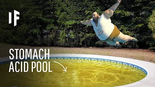 What Happens If Y๐u Jumped Into a Pool Full of Stomach Acid?