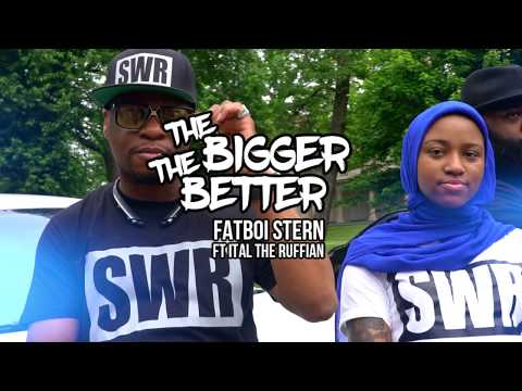 "Fatboi Stern ft ITal tha Ruffian -""The Bigger, The Better"""