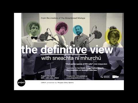 The Definitive View with Sneachta Ní Mhurchú - Project Arts Centre - June 20th-24th