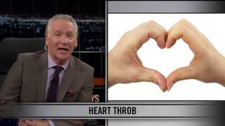 Real Time with Bill Maher - New Rule: Heart Throb