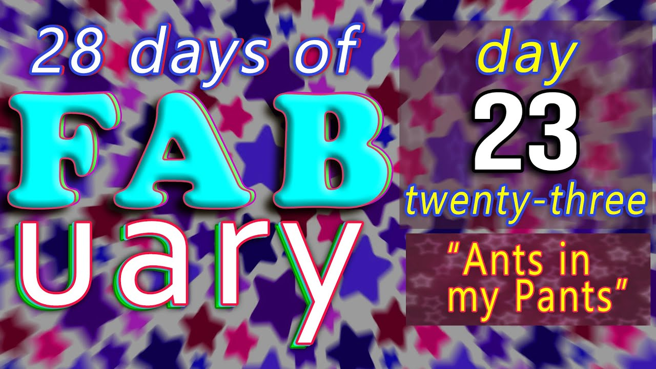 It's February 23rd / 28 days of FAB English / LIVE chat from England - Ants in my Pants