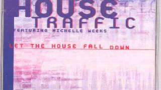House Traffic feat Michelle Weeks - Let The House Fall Down (Extended Mix)