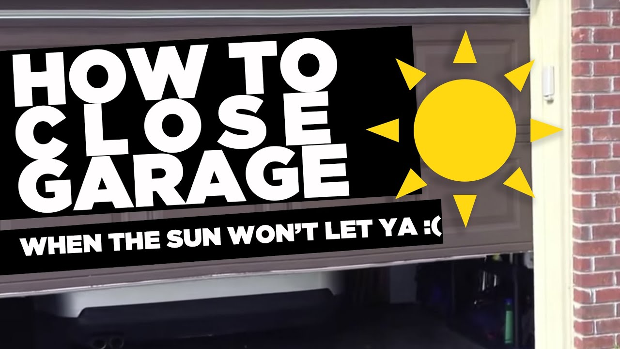 How To Close Garage Door When The Sun Wont Let You YouTube .