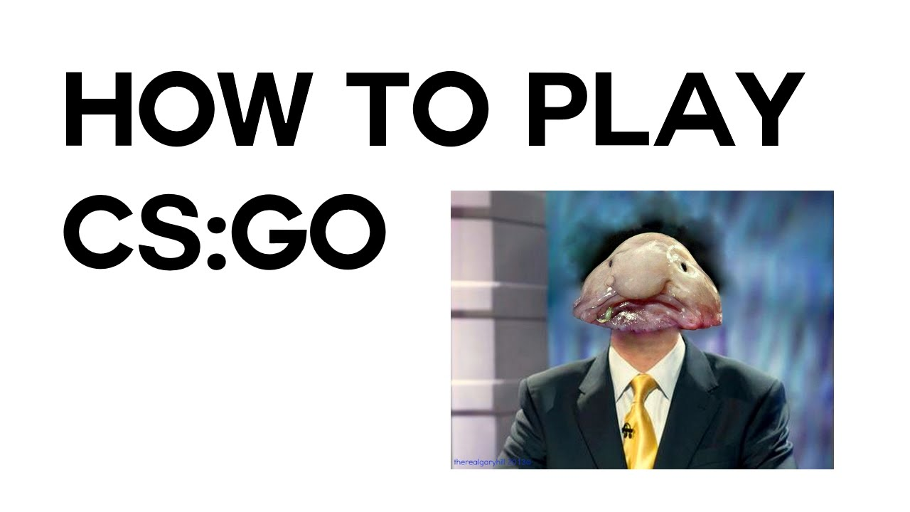 How To Play Cs:go Ft Blob Fish Lord