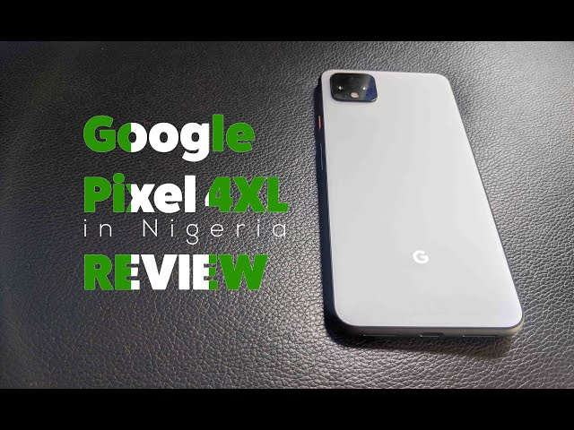 My Google Pixel 4 XL in Nigeria and the things I love about it