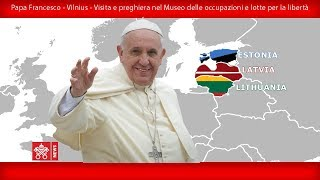 Papa Francesco - Vilnius - Visita al Museo delle Occupazioni e Lotte per la Libertà 23092018